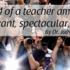 What kind of a teacher am I? Am I relevant, spectacular, powerful?